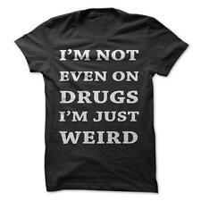 Not Even On Drugs - Funny T-Shirt Short Sleeve 100% Cotton Weird Humor Joke Fun