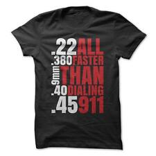 Faster Than 911 - Funny T-Shirt Short Sleeve 100% Cotton Gun Firearm Caliber