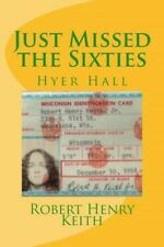 Just Missed the Sixties: Hyer Hall 9780615918655, Paperback, BRAND NEW FREE P&H
