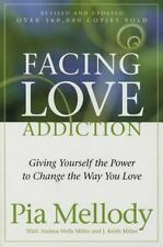 Facing Love Addiction : Giving Yourself the Power to Change the Way You Love...