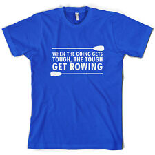When The Going Gets Tough, (Rowing) - Mens T-Shirt - 10 Colours - Row - Rower