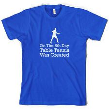 On The 8th Day Table Tennis Was Created - Mens T-Shirt - 10 Colours - Ping Pong