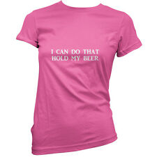 I Can Do That Hold My Beer - Womens / Ladies T-Shirt - 11 Colours - Internet