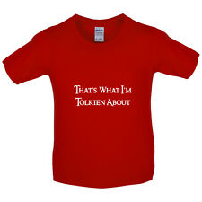 That's What I'm Tolkien About - Kids / Childrens T-Shirt - 8 Colours - Funny