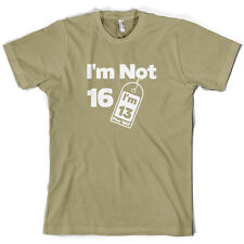 I'm Not 16 I'm 13 Plus VAT - Mens T-Shirt - 10 Colours - 16th Birthday - Present