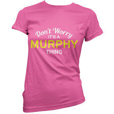 Don't Worry It's a MURPHY Thing! - Womens / Ladies T-Shirt - 11 Colours