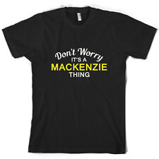 Don't Worry It's a MACKENZIE Thing! - Mens T-Shirt - Family - Custom Name