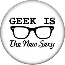 GEEK IS THE NEW SEXY - Fun Nerdy Novelty Pin Badge/Fridge Magnet. Varied Sizes