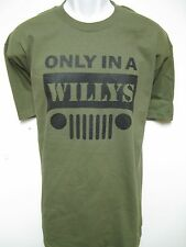 ONLY IN A WILLYS Jeep T-SHIRT/ MILITARY STYLE/ NEW/ FRONT PRINT ONLY