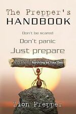 The Prepper's Handbook : A Guide to Surviving on Your Own by Bryan Foster and...