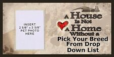 """A House is Not a Home Without a (Pick Your Dog Breed)"" Wooden Dog Sign"