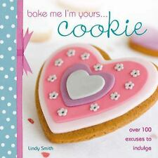 Bake Me I'm Yours...: Bake Me I'm Yours... Cookie : Over 100 Excuses to Indul