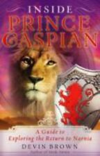Inside Prince Caspian : A Guide to Exploring the Return to Narnia by Devin...