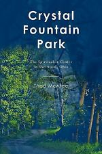 Crystal Fountain Park: The Spiritualist Center in Sherwood, Ohio by Thad McA