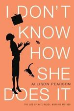 I Don't Know How She Does It : The Life of Kate Reddy, Working Mother by...