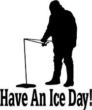 "Have an Ice Day! Ice-Fishing Decal 3.75""x4.5"" choose color!   vinyl sticker"