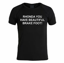 RHONDA YOU HAVE BEAUTIFUL BRAKE FOOT t shirt FUNNY GIFT MENS AAMI AD KETUT