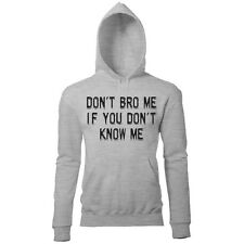 DONT BRO ME IF YOU DONT KNOW ME MENS FUN NOVELTY PRINTED HOODIE