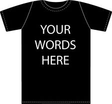 Personalized T Shirt Custom Shirt any words you want Sizes S - 2XL Quality
