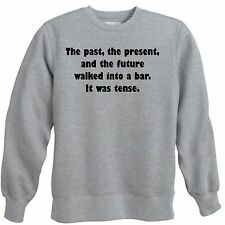 PAST PRESENT FUTURE BAR JOKE TENSE FUNNY DRINK JOKES COLLEGE CREWNECK SWEATSHIRT
