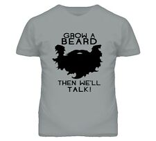 GROW A BEARD AND THEN WE'LL TALK FUNNY T Shirt