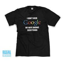 I DON'T NEED GOOGLE MY WIFE KNOWS EVERYTHING Funny Mens Novelty T-Shirt