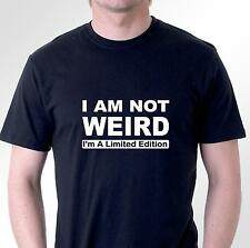 Funny t-shirt. I AM NOT WEIRD I'm A Limited Edition. Mens Womens cotton tee