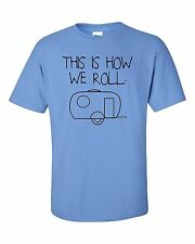 HOW WE ROLL CAMPER RV POP UP CAMPING CAMPSITE TRAVEL CAMP OPEN ROAD T-SHIRT