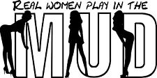 """Real Women Play In The Mud"" 5 year exterior Vinyl Decal Multiple Colors & Sizes"