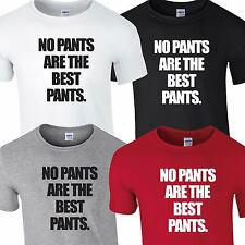 NO PANTS ARE THE BEST PANTS T SHIRT TOP TEE TSHIRT FUNNY SLOGAN HIPSTER TUMBLR
