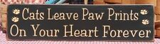 Cats Leave Paw Prints On Your Heart Forever painted primitive wood sign