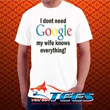I Don't Need Google My Wife Knows Everything Funny Marriage T Shirt Husband Tee