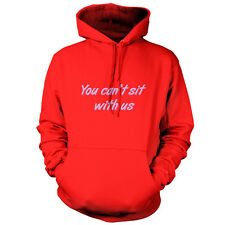 You Can't Sit With Us - Unisex Hoodie / Hooded Top - Film - Movie - 9 Colours