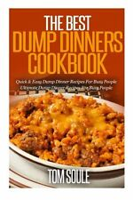 The Best Dump Dinners Cookbook: Quick & Easy Dump Dinner Recipes For Busy People