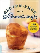 Gluten-Free on a Shoestring: 125 Easy Recipes for Eating Well on the Cheap by Ni