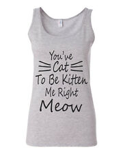 Funny Cat Lady Shirt You've Cat To Be Kitten Me Right Meow Women's Tank Top