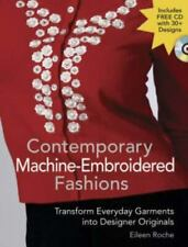 Contemporary Machine Embroidered Fashions : Transform Everday Garments into...