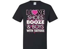 I Love Shoes Booze And Boys With Tattoos T-Shirt Asst. Colors SM To 5XL THE BEST