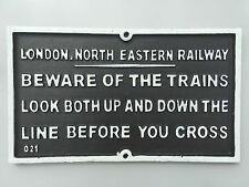 BEWARE OF THE TRAINS LONDON NORTH EASTERN RAILWAY CAST IRON WALL SIGN