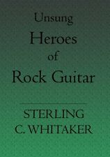 USED (GD) Unsung Heroes of Rock Guitar: 15 Great Rock Guitarists In Their Own Wo