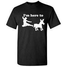 I'M HERE TO KICK ASS- Humor Adult Cool Gift Unisex Funny Novelty T-shirts