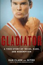Gladiator : A True Story of 'Roids, Rage, and Redemption by Dan Clark (2009, Har