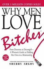 WHY MEN LOVE BITCHES : FROM DOORMAT TO DREAMGIRL Sherry Argov 2002 Paperback NEW