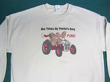 """FORD """"SHE THINKS MY TRACTORS SEXY"""" Tractor sweat shirt"""