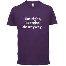 Eat Sleep Exercise Die - Mens T-Shirt - Unhealthy / Funny