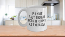 Funny Knitting Coffee Mug - If I Knit Fast Enough  does it Count as Exercise Cup