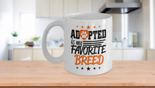 Adopted is my favorite breed Coffee Mug - Animal Lovers Gift Coffee Cup