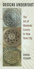 Designs Underfoot: The Art of Manhole Covers in New York City-ExLibrary