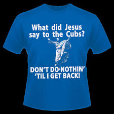 What Did Jesus say To The Chicago Cubs Catholic T Shirt