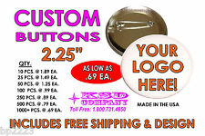 "CUSTOM 2.25"" PINBACK BUTTONS as LOW as .69ea Fast Friendly Service FREE SHIPPING"